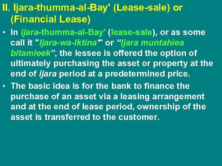 II. Ijara-thumma-al-Bay' (Lease-sale) or (Financial Lease) • In ijara-thumma-al-Bay' (lease-sale), or as some call