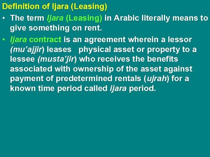 Definition of Ijara (Leasing) • The term Ijara (Leasing) in Arabic literally means to