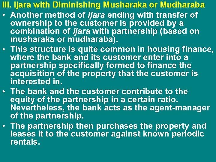 III. Ijara with Diminishing Musharaka or Mudharaba • Another method of ijara ending with