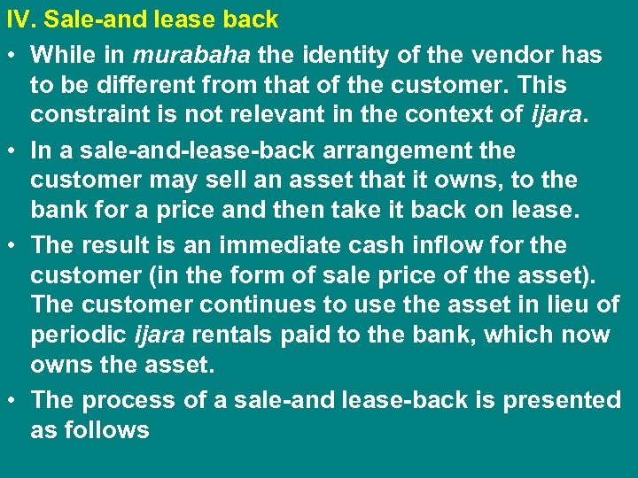 IV. Sale-and lease back • While in murabaha the identity of the vendor has