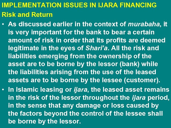 IMPLEMENTATION ISSUES IN IJARA FINANCING Risk and Return • As discussed earlier in the