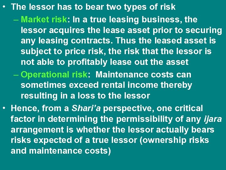 • The lessor has to bear two types of risk – Market risk:
