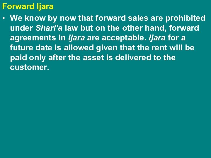 Forward Ijara • We know by now that forward sales are prohibited under Shari'a