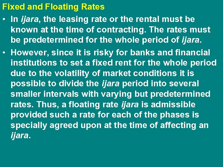 Fixed and Floating Rates • In ijara, the leasing rate or the rental must