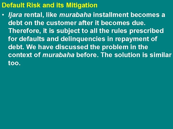 Default Risk and its Mitigation • Ijara rental, like murabaha installment becomes a debt
