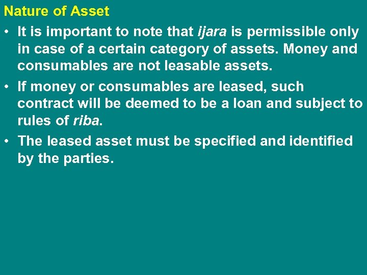 Nature of Asset • It is important to note that ijara is permissible only