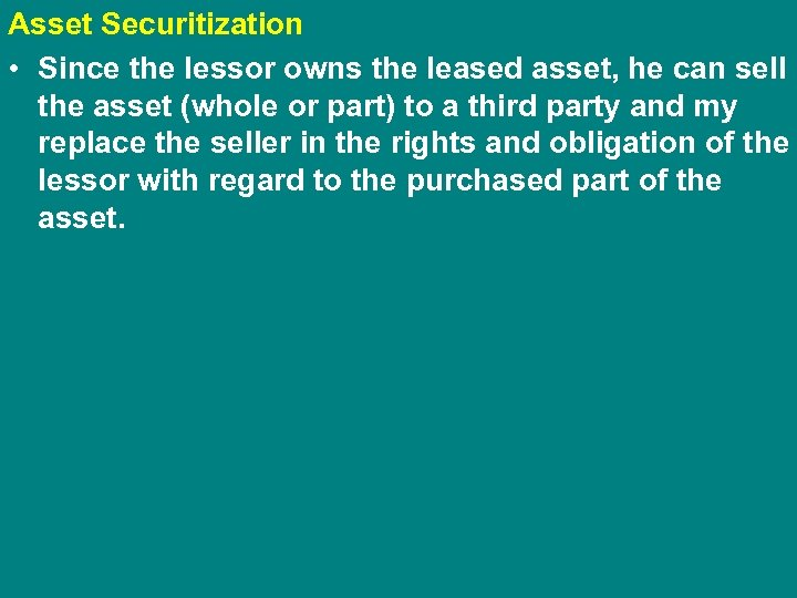 Asset Securitization • Since the lessor owns the leased asset, he can sell the