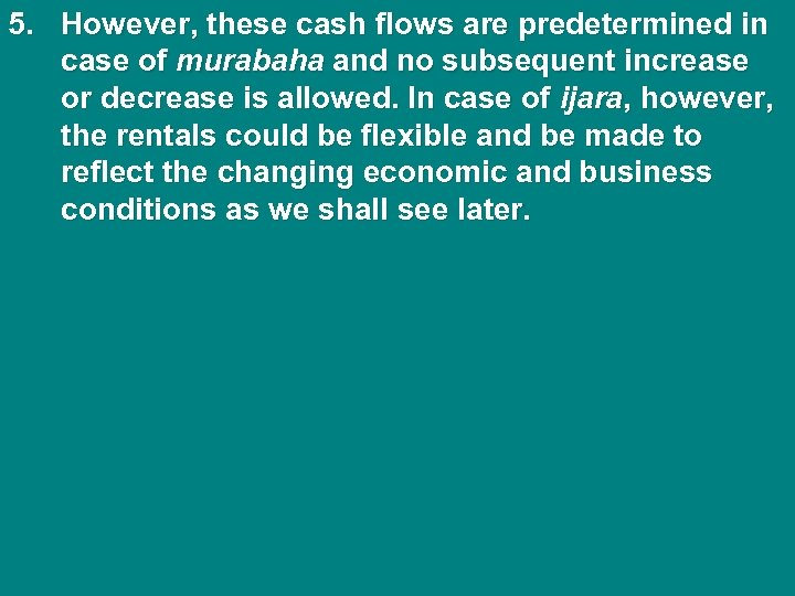 5. However, these cash flows are predetermined in case of murabaha and no subsequent