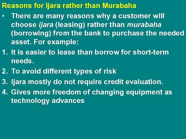Reasons for Ijara rather than Murabaha • There are many reasons why a customer