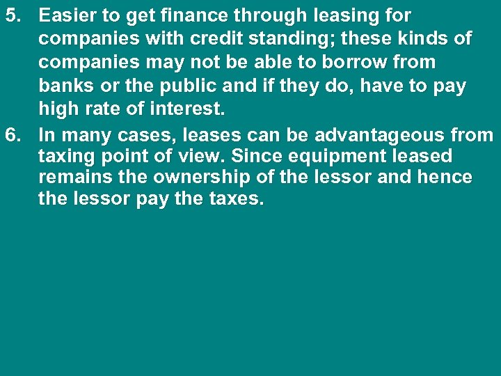5. Easier to get finance through leasing for companies with credit standing; these kinds