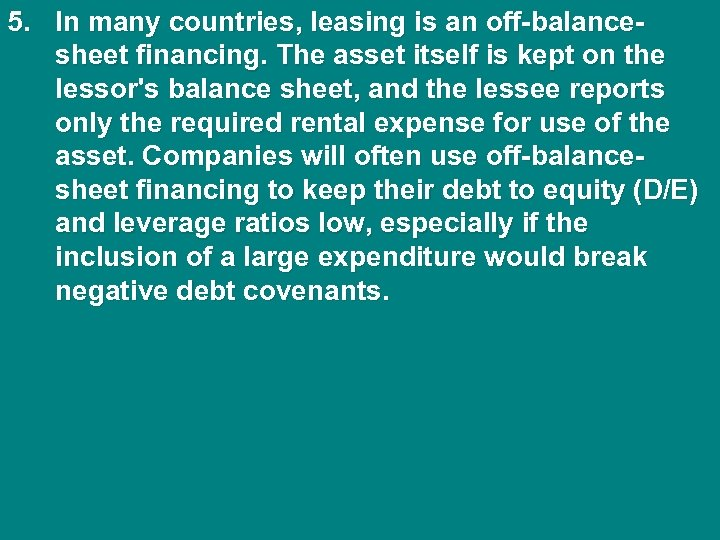 5. In many countries, leasing is an off-balancesheet financing. The asset itself is kept