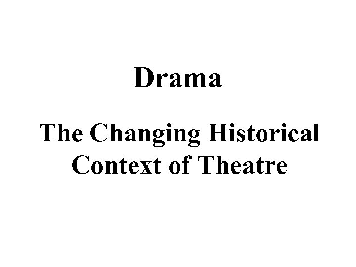 Drama The Changing Historical Context of Theatre