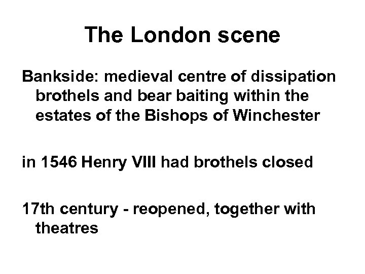 The London scene Bankside: medieval centre of dissipation brothels and bear baiting within the