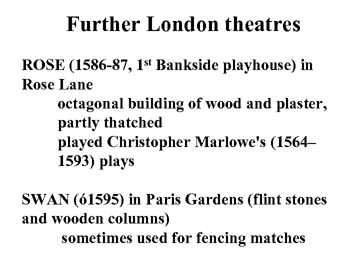 Further London theatres ROSE (1586 -87, 1 st Bankside playhouse) in Rose Lane octagonal