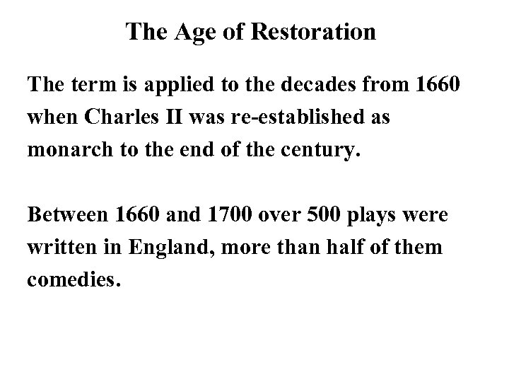 The Age of Restoration The term is applied to the decades from 1660 when