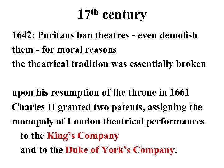 th century 17 1642: Puritans ban theatres - even demolish them - for moral