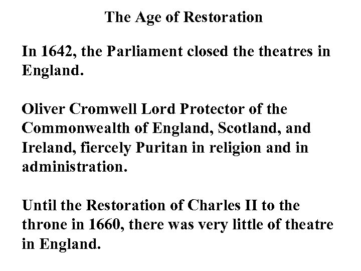 The Age of Restoration In 1642, the Parliament closed theatres in England. Oliver Cromwell