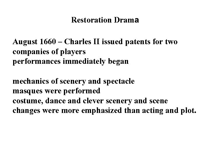 Restoration Drama August 1660 – Charles II issued patents for two companies of players