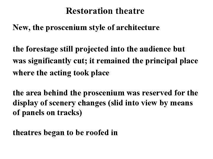 Restoration theatre New, the proscenium style of architecture the forestage still projected into the