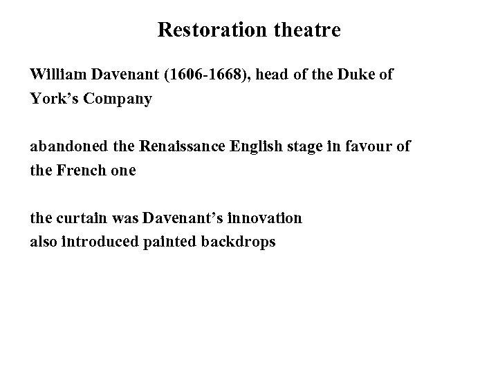 Restoration theatre William Davenant (1606 -1668), head of the Duke of York's Company abandoned