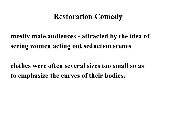 Restoration Comedy mostly male audiences - attracted by the idea of seeing women acting