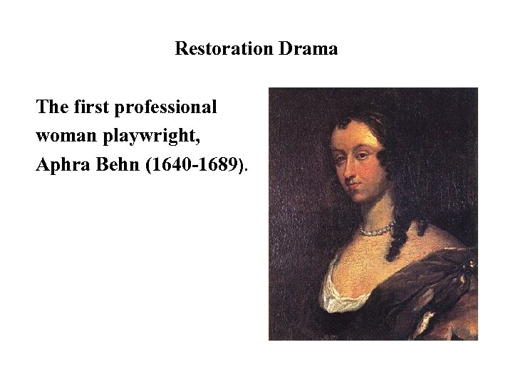 Restoration Drama The first professional woman playwright, Aphra Behn (1640 -1689).