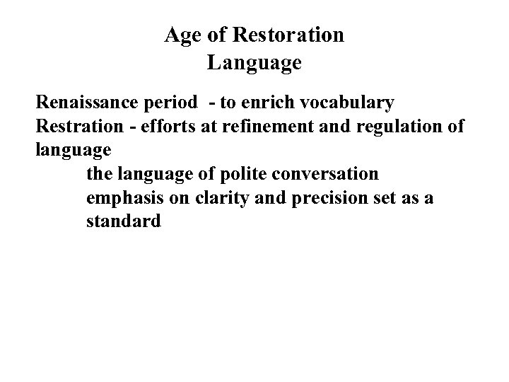 Age of Restoration Language Renaissance period - to enrich vocabulary Restration - efforts at