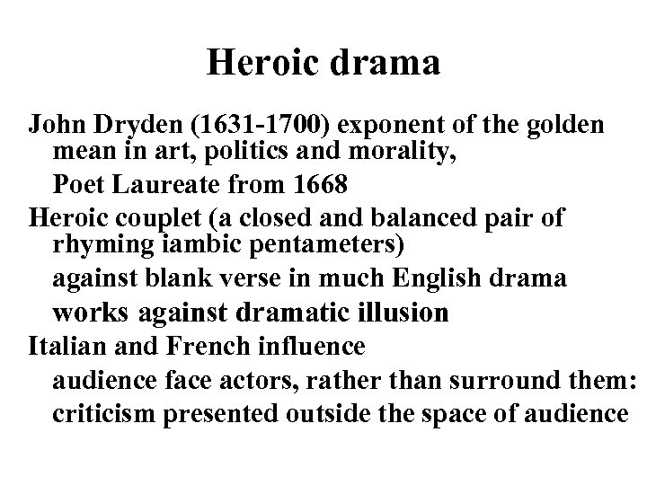 Heroic drama John Dryden (1631 -1700) exponent of the golden mean in art, politics