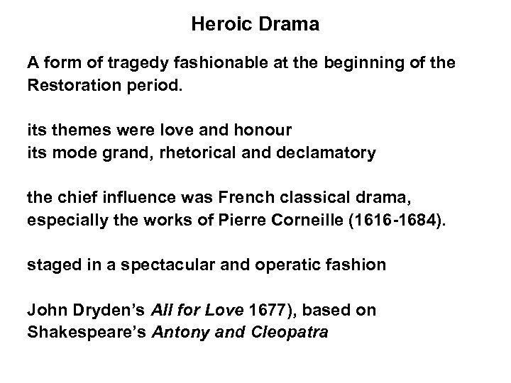 Heroic Drama A form of tragedy fashionable at the beginning of the Restoration period.