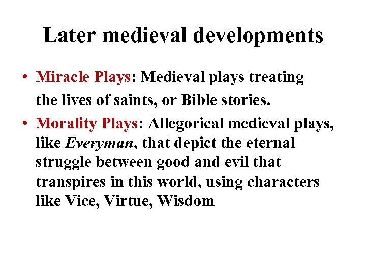 Later medieval developments • Miracle Plays: Medieval plays treating the lives of saints, or