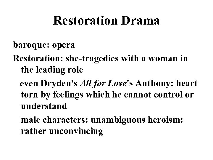 Restoration Drama baroque: opera Restoration: she-tragedies with a woman in the leading role even