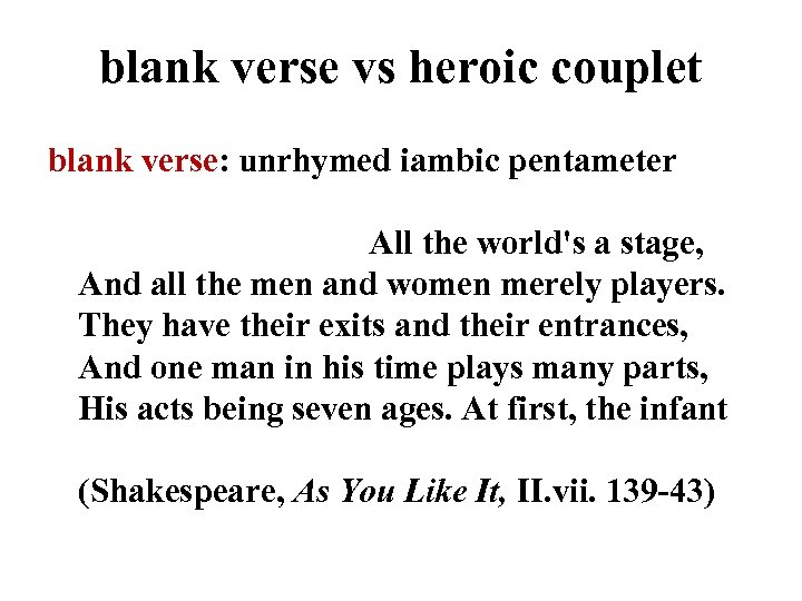 blank verse vs heroic couplet blank verse: unrhymed iambic pentameter All the world's a