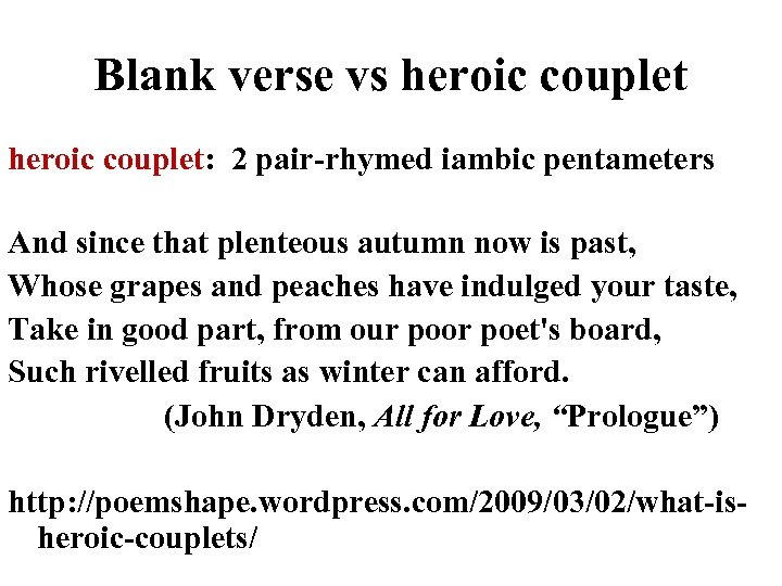 Blank verse vs heroic couplet: 2 pair-rhymed iambic pentameters And since that plenteous autumn