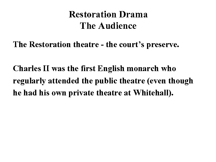 Restoration Drama The Audience The Restoration theatre - the court's preserve. Charles II was