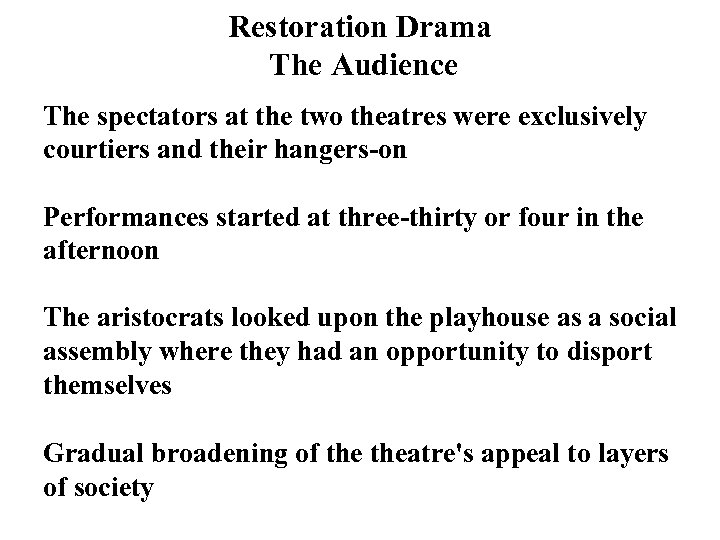 Restoration Drama The Audience The spectators at the two theatres were exclusively courtiers and