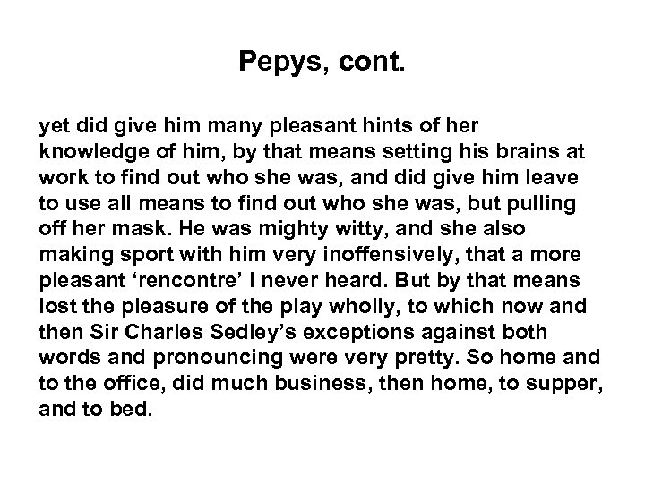 Pepys, cont. yet did give him many pleasant hints of her knowledge of him,