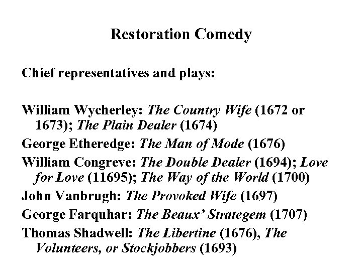 Restoration Comedy Chief representatives and plays: William Wycherley: The Country Wife (1672 or 1673);