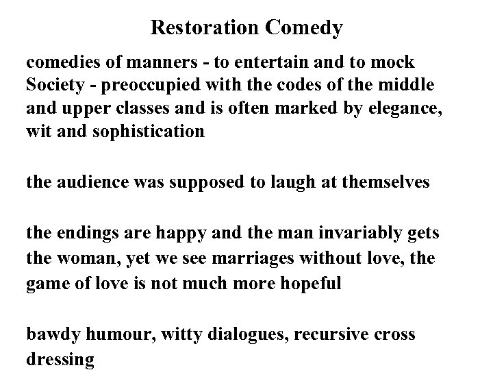 Restoration Comedy comedies of manners - to entertain and to mock Society - preoccupied