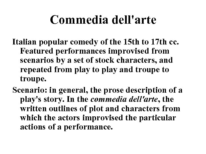 Commedia dell'arte Italian popular comedy of the 15 th to 17 th cc. Featured