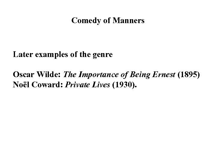 Comedy of Manners Later examples of the genre Oscar Wilde: The Importance of Being