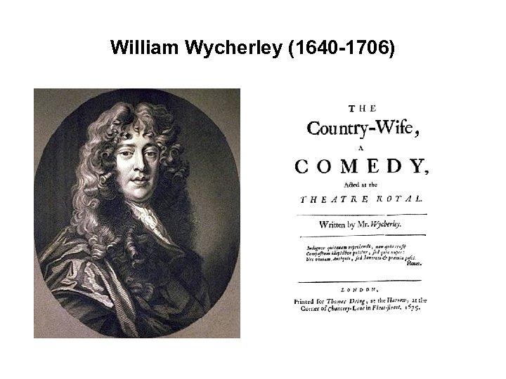 William Wycherley (1640 -1706)