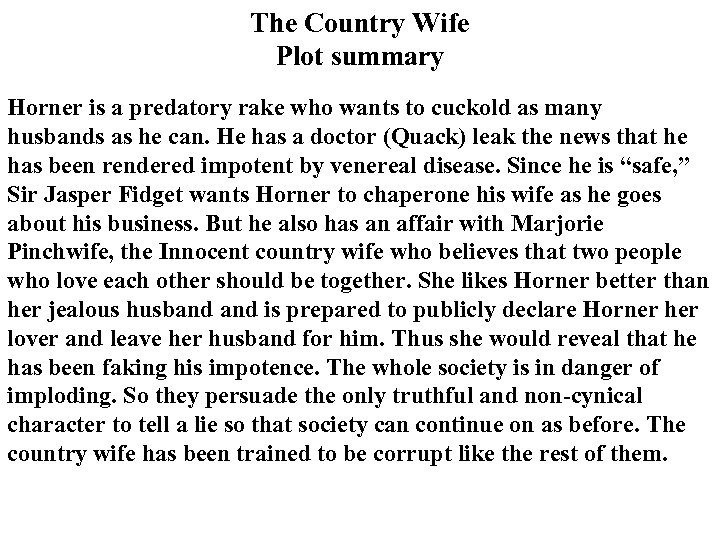 The Country Wife Plot summary Horner is a predatory rake who wants to cuckold