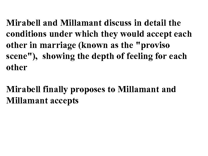 Mirabell and Millamant discuss in detail the conditions under which they would accept each