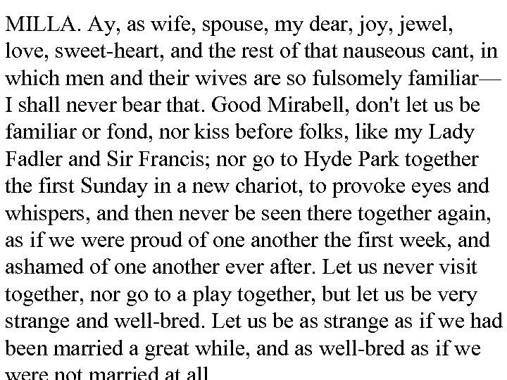 MILLA. Ay, as wife, spouse, my dear, joy, jewel, love, sweet-heart, and the rest