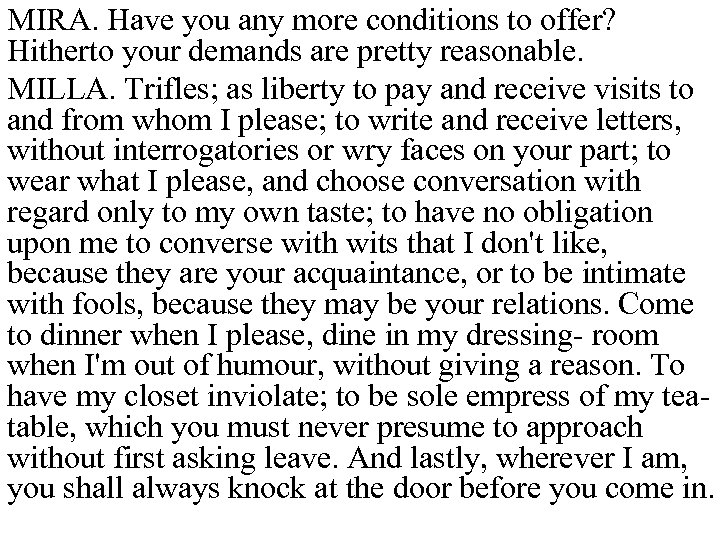 MIRA. Have you any more conditions to offer? Hitherto your demands are pretty reasonable.