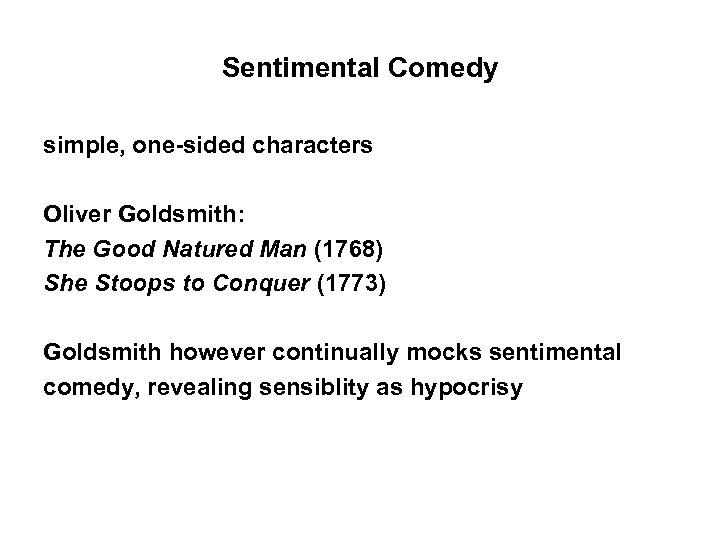 Sentimental Comedy simple, one-sided characters Oliver Goldsmith: The Good Natured Man (1768) She Stoops