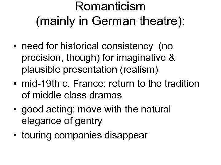 Romanticism (mainly in German theatre): • need for historical consistency (no precision, though) for