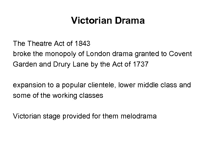 Victorian Drama Theatre Act of 1843 broke the monopoly of London drama granted to