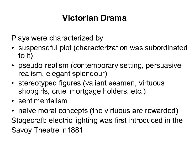 Victorian Drama Plays were characterized by • suspenseful plot (characterization was subordinated to it)