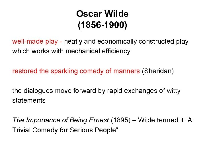 Oscar Wilde (1856 -1900) well-made play - neatly and economically constructed play which works